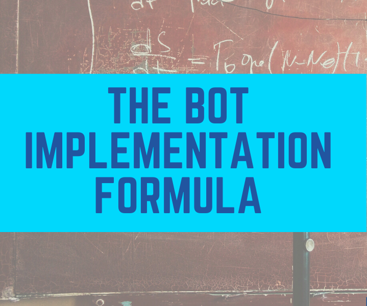 The Bot Implementation Formula