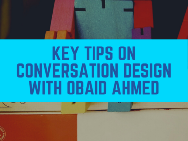 Key Tips on Conversation Design with Obaid Ahmed