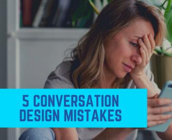 5 Conversation Design Mistakes